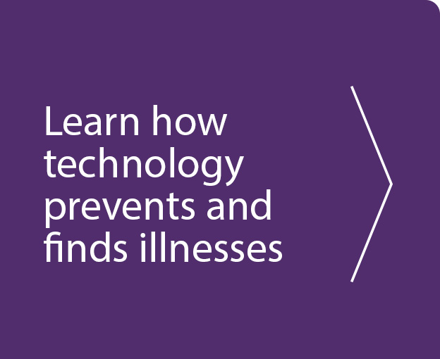 Learn how technology prevents and finds illnesses