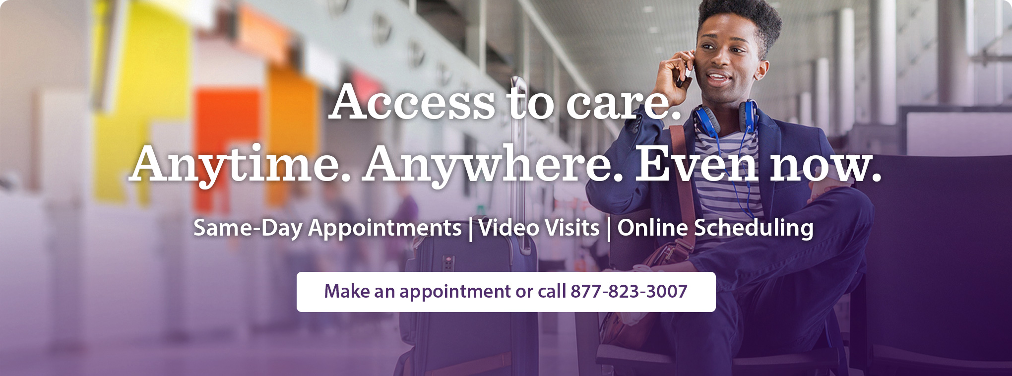 Access to care. Anytime. Anywhere. Even Now.