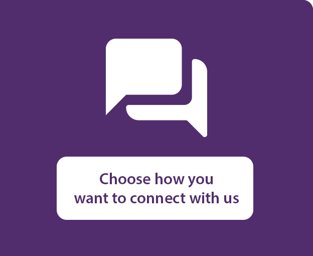 Choose how you want to connect with us