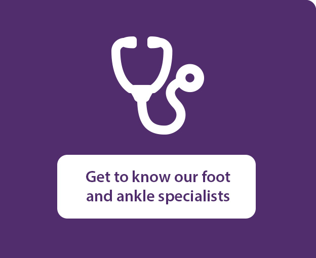 Get to know our foot and ankle specialists