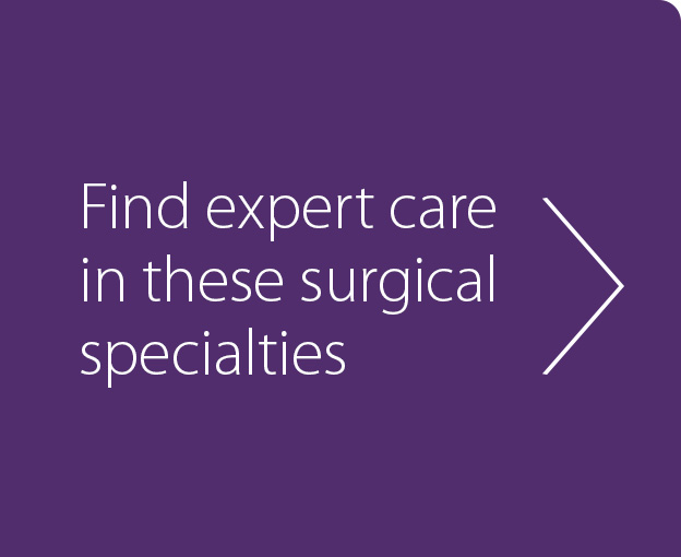 Find expert care in these surgical specialties