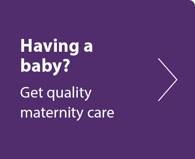Having a baby? Get quality maternity care